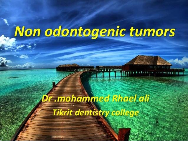 Non odontogenic tumors Dr .mohammed Rhael ali Tikrit dentistry college
