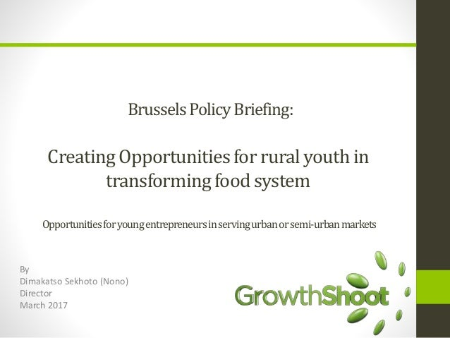BrusselsPolicyBriefing: Creating Opportunitiesfor rural youthin transformingfoodsystem Opportunitiesforyoungentrepreneursi...