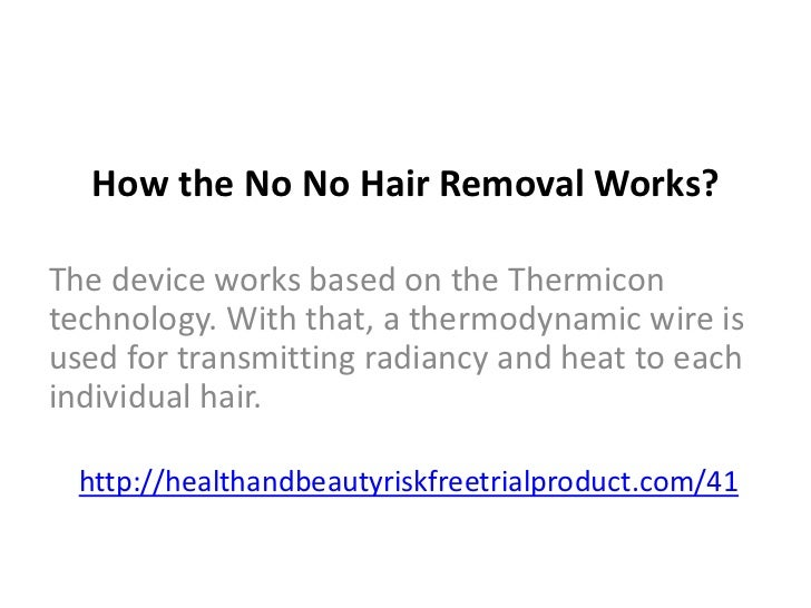 How the No No Hair Removal Works?<br />The device works based on the Thermicon technology. With that, a thermodynamic wire...