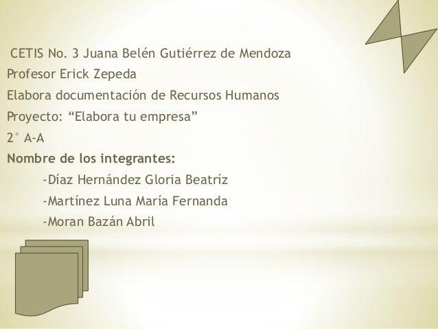 """CETIS No. 3 Juana Belén Gutiérrez de Mendoza Profesor Erick Zepeda Elabora documentación de Recursos Humanos Proyecto: """"El..."""