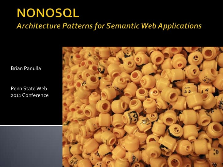 NONOSQLArchitecture Patterns for Semantic Web Applications<br />Brian Panulla<br />Penn State Web 2011 Conference<br />
