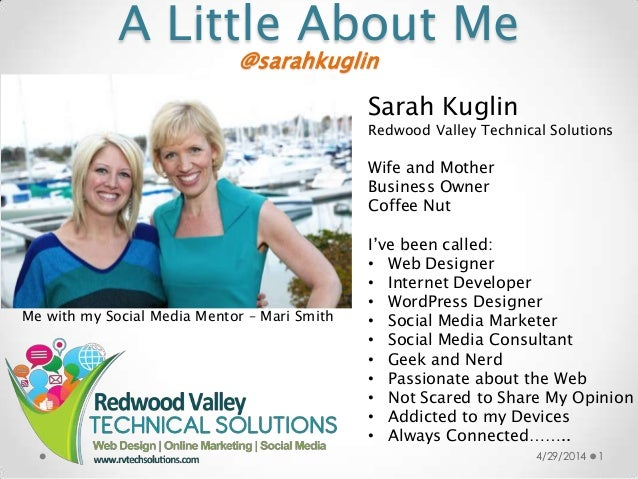 A Little About Me 4/29/2014 1 @sarahkuglin Sarah Kuglin Redwood Valley Technical Solutions Wife and Mother Business Owner ...