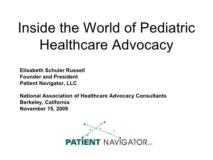 Inside the World of Pediatric Healthcare Advocacy Elisabeth Schuler Russell Founder and President Patient Navigator, LLC  ...