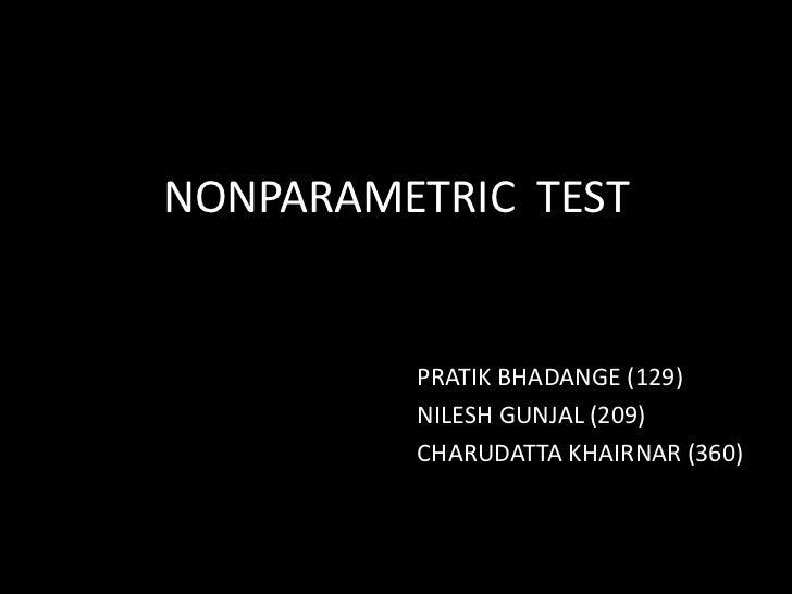 NONPARAMETRIC TEST         PRATIK BHADANGE (129)         NILESH GUNJAL (209)         CHARUDATTA KHAIRNAR (360)