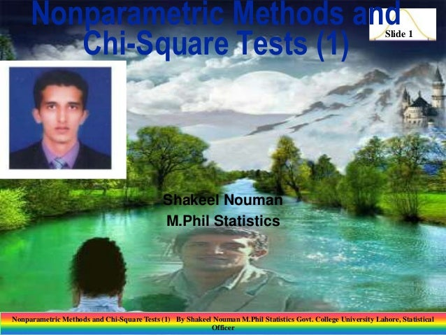 Nonparametric Methods and Chi-Square Tests (1)  Slide 1  Shakeel Nouman M.Phil Statistics  Nonparametric Methods and Chi-S...