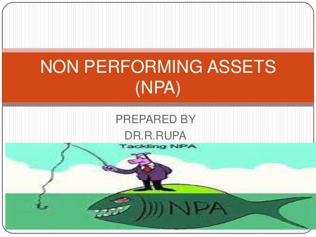 non performing assets npa essay Tips on writing an effective essay how non performing assets are affecting indian economy the amount of top twenty non performing assets (npa.