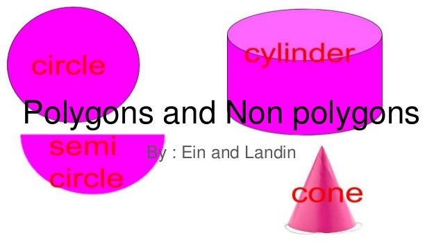 Polygons and Non polygons By : Ein and Landin