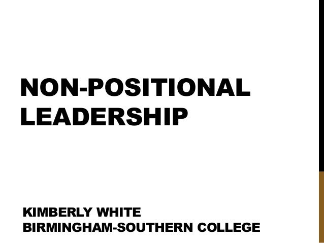 NON-POSITIONAL LEADERSHIP KIMBERLY WHITE BIRMINGHAM-SOUTHERN COLLEGE