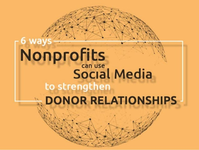 6 ways nonprofits can use social media to strengthen donor relationships.
