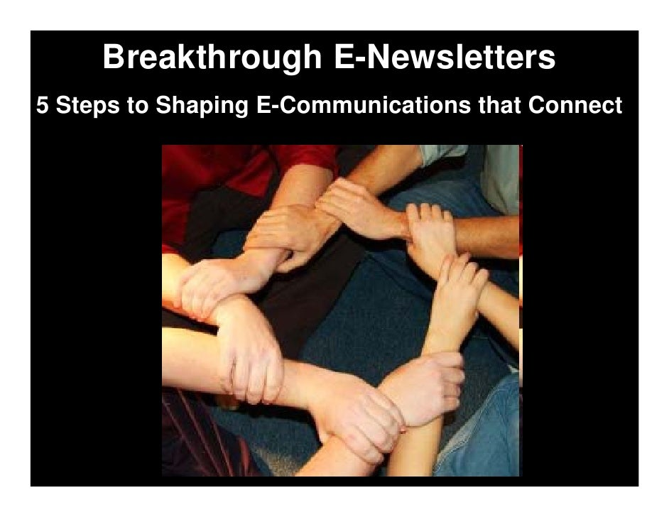 Breakthrough E-Newsletters 5 Steps to Shaping E-Communications that Connect