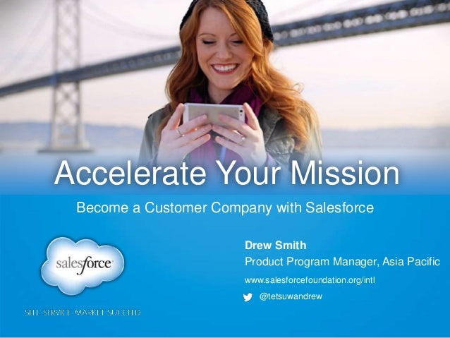 www.salesforcefoundation.org/intl@tetsuwandrewDrew SmithProduct Program Manager, Asia PacificAccelerate Your MissionBecome...