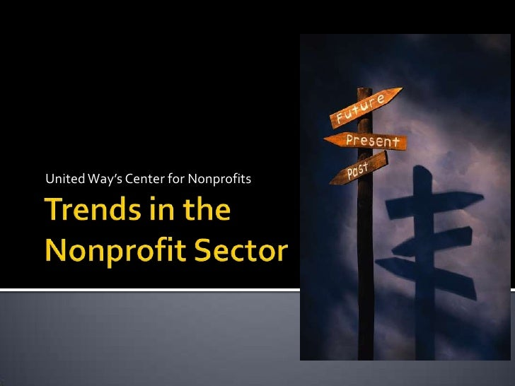 United Way's Center for Nonprofits<br />Trends in the Nonprofit Sector<br />