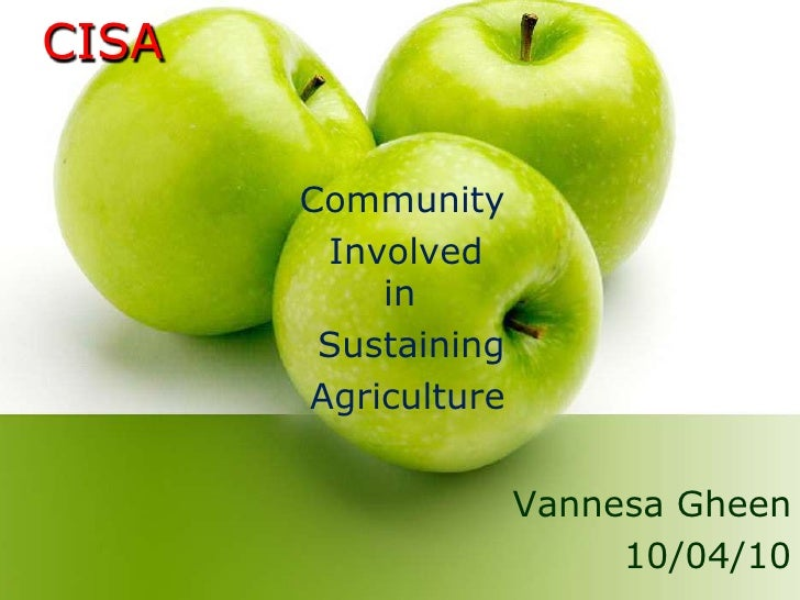 CISA<br />Community<br /> Involved in<br />Sustaining   <br />Agriculture<br />Vannesa Gheen<br />10/04/10<br />