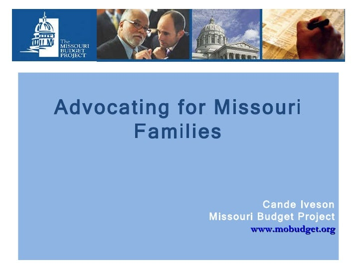 Advocating for Missouri Families Cande Iveson Missouri Budget Project www.mobudget.org