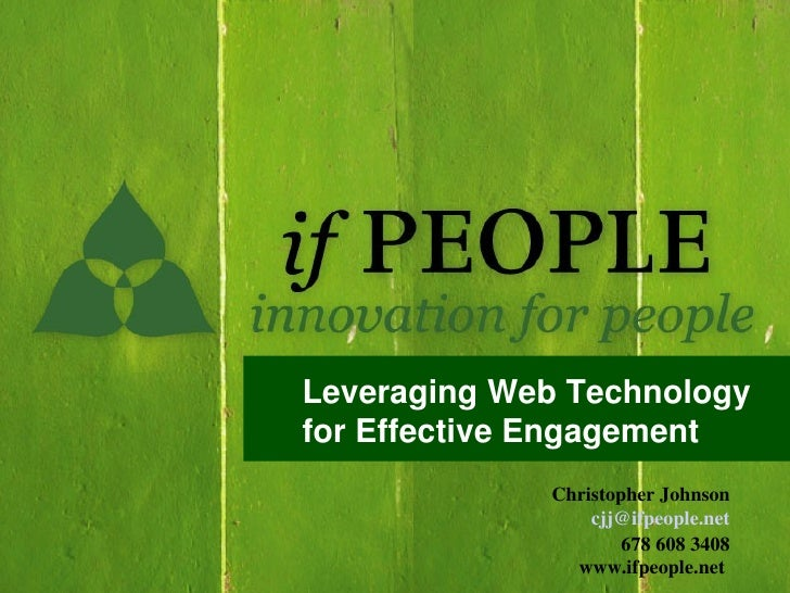 Leveraging Web Technology for Effective Engagement              Christopher Johnson                  cjj@ifpeople.net     ...
