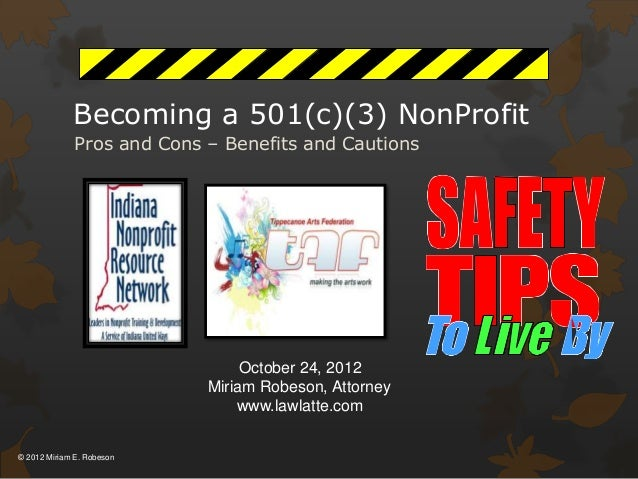 Becoming a 501(c)(3) NonProfit Pros and Cons – Benefits and Cautions  October 24, 2012 Miriam Robeson, Attorney www.lawlat...