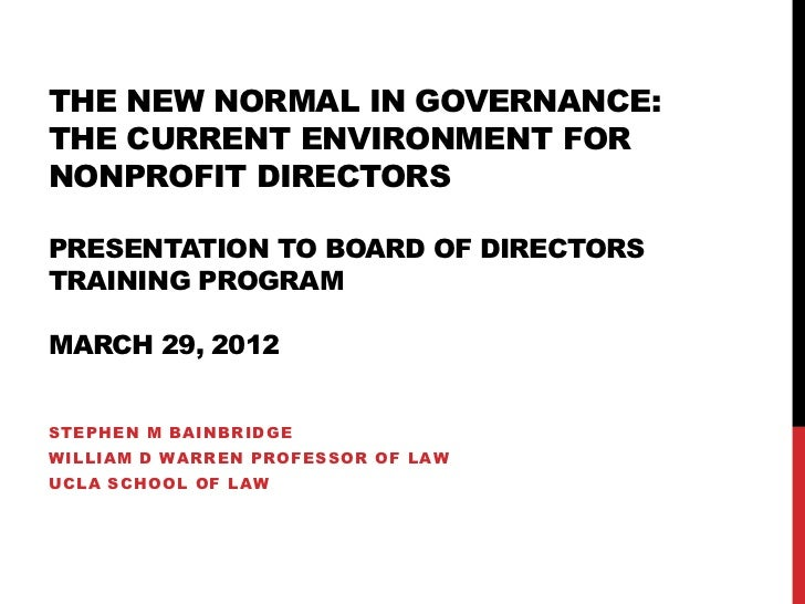 THE NEW NORMAL IN GOVERNANCE:THE CURRENT ENVIRONMENT FORNONPROFIT DIRECTORSPRESENTATION TO BOARD OF DIRECTORSTRAINING PROG...