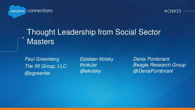 Thought Leadership from Social Sector Masters Esteban Kolsky thinkJar @ekolsky Paul Greenberg The 56 Group, LLC @pgreenbe ...