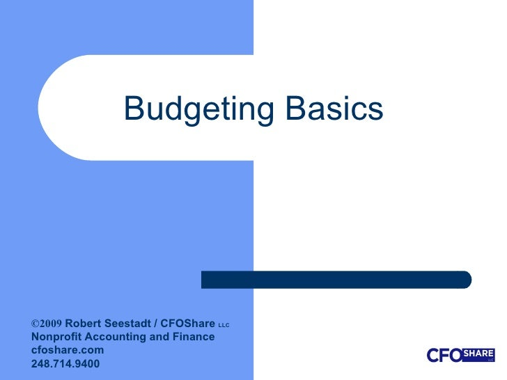 Budgeting Basics  ©2009  Robert Seestadt / CFOShare  LLC Nonprofit Accounting and Finance  cfoshare.com 248.714.9400