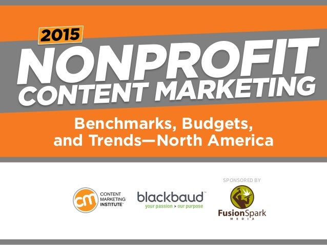 NONPROFIT CONTE NT MAR KETI N G  Benchmarks, Budgets,  and Trends—North America  SponSored by