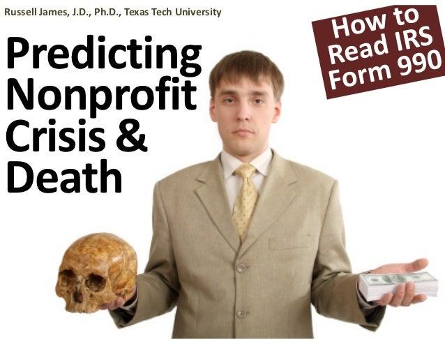 RussellJames,J.D.,Ph.D.,TexasTechUniversityPredictingNonprofitCrisis &Death