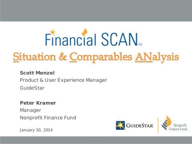 Scott Menzel Product & User Experience Manager GuideStar Peter Kramer Manager Nonprofit Finance Fund January 30, 2014