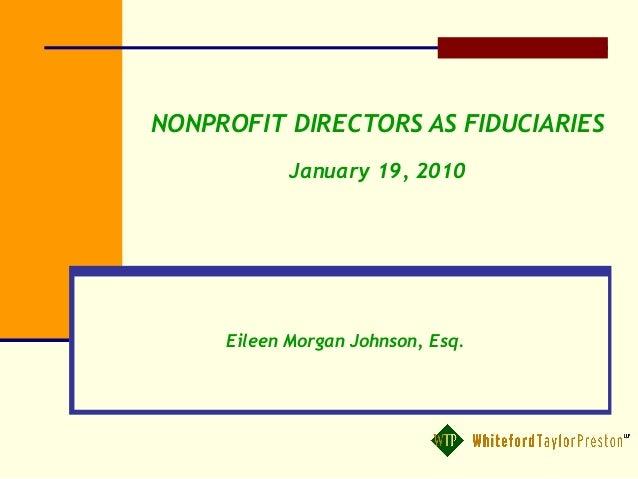 NONPROFIT DIRECTORS AS FIDUCIARIES January 19, 2010 Eileen Morgan Johnson, Esq.