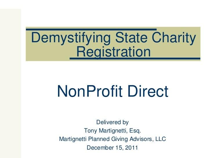 Demystifying State Charity Registration NonProfit Direct Delivered by Tony Martignetti, Esq. Martignetti Planned Giving Ad...