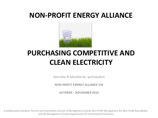 NON-PROFIT ENERGY ALLIANCE  PURCHASING COMPETITIVE AND CLEAN ELECTRICITY Overview & Schedule for participation NON-PROFIT ...