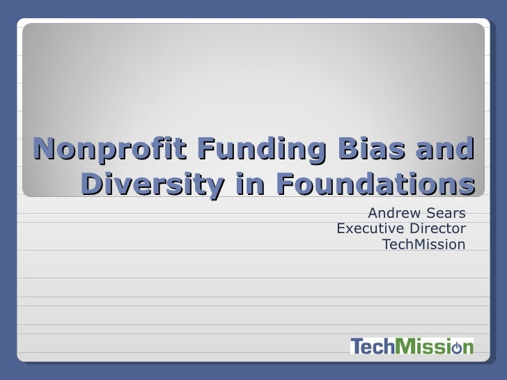 Nonprofit Funding Bias and   Diversity in Foundations                      Andrew Sears                  Executive Directo...