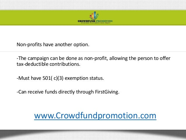 Non-profits have another option.-The campaign can be done as non-profit, allowing the person to offertax-deductible contri...