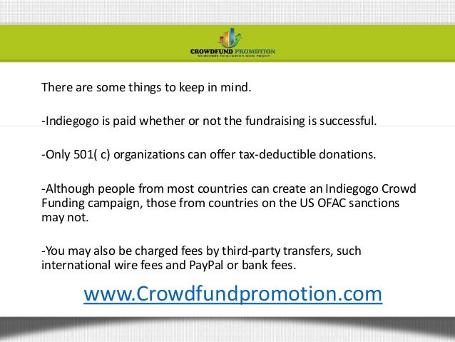 There are some things to keep in mind.-Indiegogo is paid whether or not the fundraising is successful.-Only 501( c) organi...
