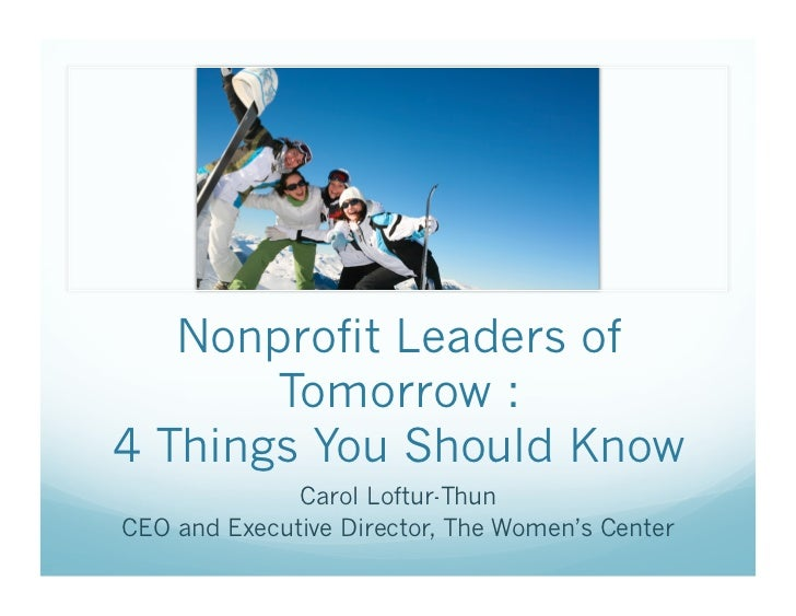 Nonprofit Leaders of       Tomorrow :4 Things You Should Know              Carol Loftur-ThunCEO and Executive Director, Th...