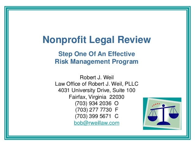 Nonprofit Legal Review Step One Of An Effective Risk Management Program Robert J. Weil Law Office of Robert J. Weil, PLLC ...