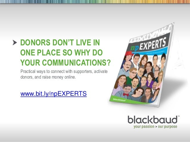 DONORS DON'T LIVE IN        ONE PLACE SO WHY DO        YOUR COMMUNICATIONS?        Practical ways to connect with supporte...