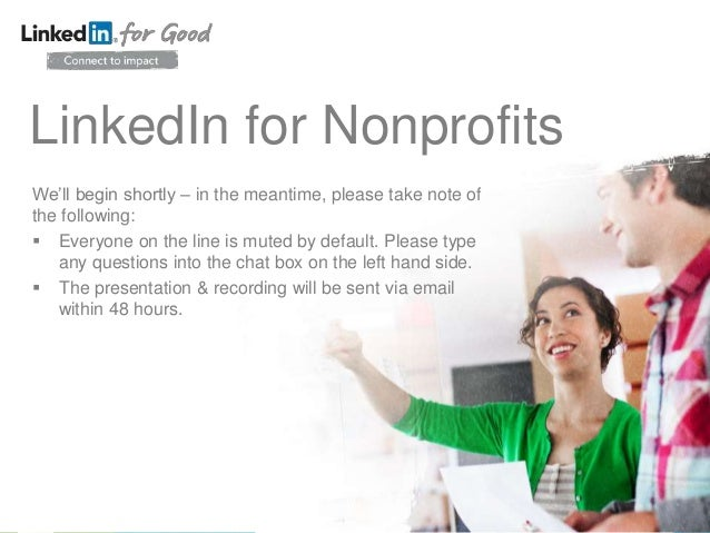 LinkedIn for Nonprofits We'll begin shortly – in the meantime, please take note of the following:  Everyone on the line i...