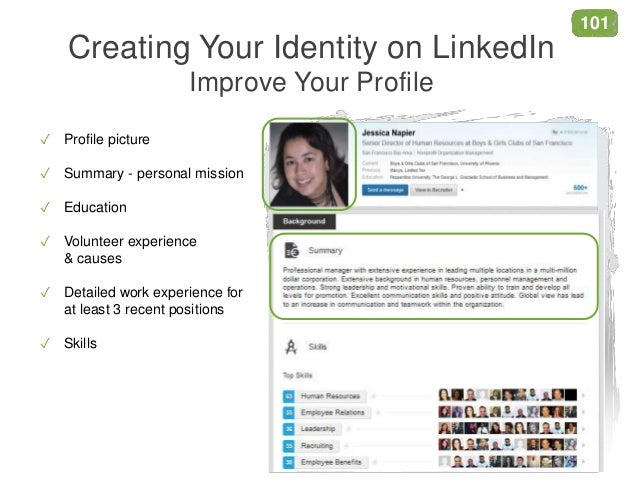 Creating Your Identity on LinkedIn Improve Your Profile ✓ Profile picture ✓ Summary - personal mission ✓ Education ✓ Volun...