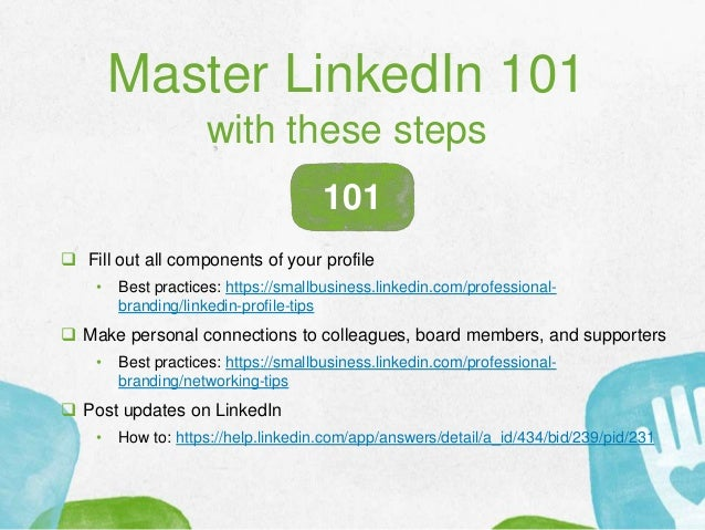 Master LinkedIn 101 with these steps  Fill out all components of your profile • Best practices: https://smallbusiness.lin...