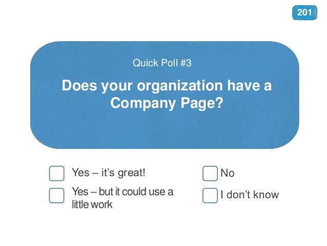 Does your organization have a Company Page? Quick Poll #3 Yes – it's great! No I don't knowYes – but it could use a little...