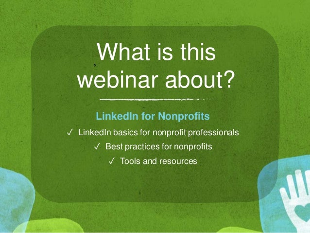 What is this webinar about? LinkedIn for Nonprofits ✓ LinkedIn basics for nonprofit professionals ✓ Best practices for non...