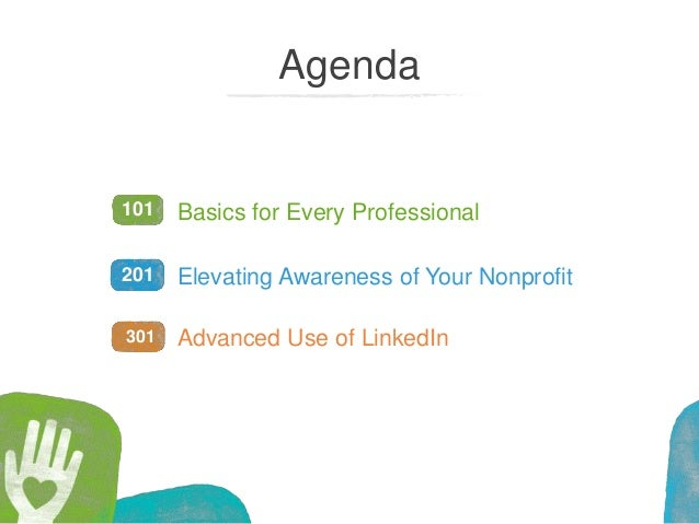 Agenda Basics for Every Professional Elevating Awareness of Your Nonprofit Advanced Use of LinkedIn 101 201 301