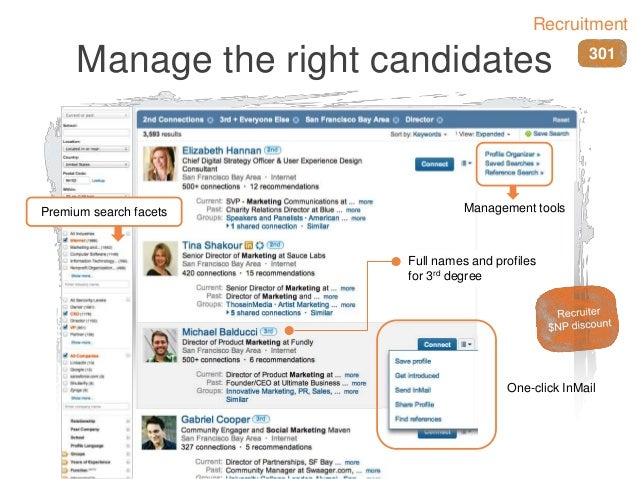 Manage the right candidates Management tools One-click InMail Full names and profiles for 3rd degree Premium search facets...