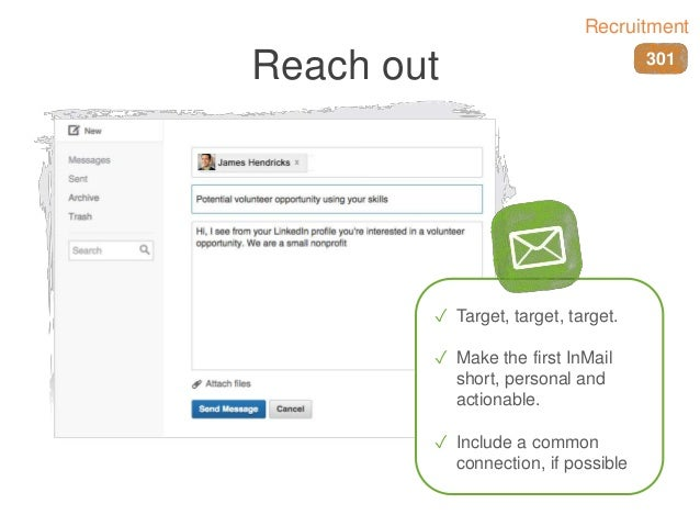 Reach out ✓ Target, target, target. ✓ Make the first InMail short, personal and actionable. ✓ Include a common connection,...