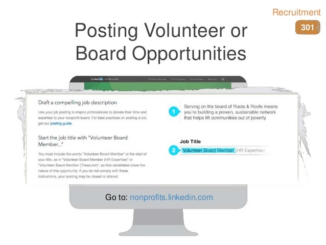 Posting Volunteer or Board Opportunities Go to: nonprofits.linkedin.com 301 Recruitment