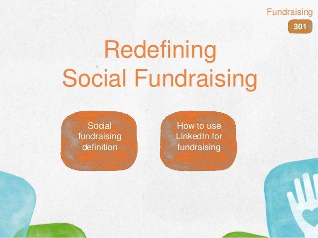 Redefining Social Fundraising 301 Fundraising Social fundraising definition How to use LinkedIn for fundraising