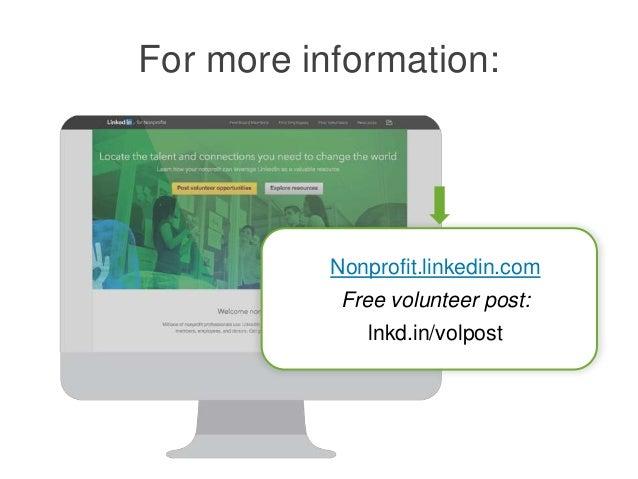 For more information: Nonprofit.linkedin.com Free volunteer post: lnkd.in/volpost