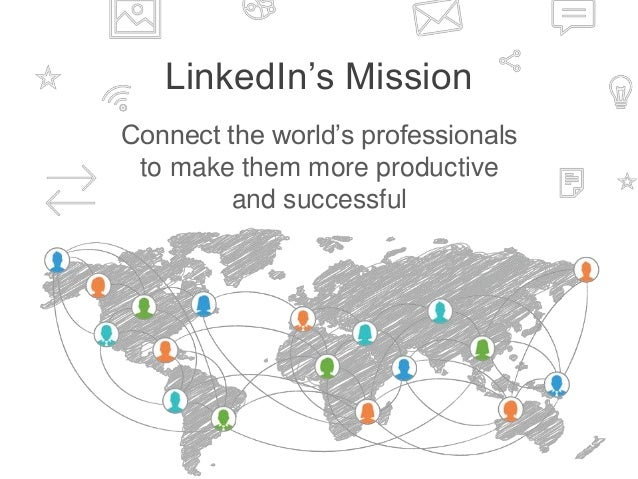 LinkedIn's Mission Connect the world's professionals to make them more productive and successful