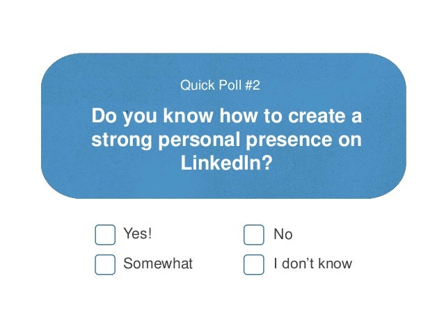 Do you know how to create a strong personal presence on LinkedIn? Quick Poll #2 Yes! Somewhat No I don't know
