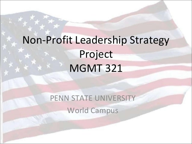 Non-Profit Leadership Strategy Project MGMT 321 PENN STATE UNIVERSITY World Campus
