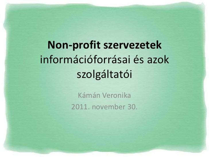 Non-profit szervezetekinformációforrásai és azok       szolgáltatói        Kámán Veronika      2011. november 30.